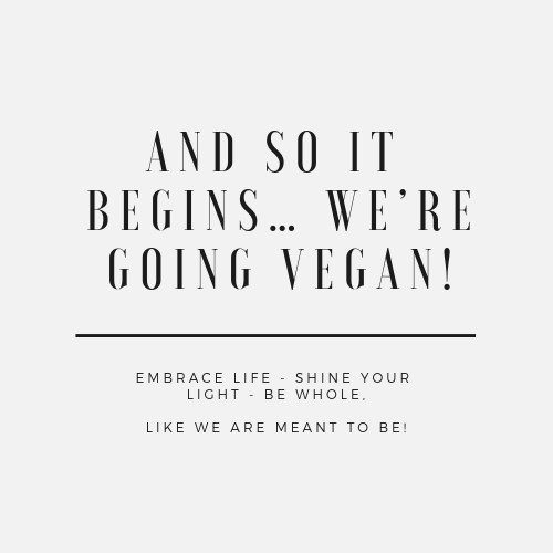 And so it begins    We're going VEGAN! - Eat Pure Love