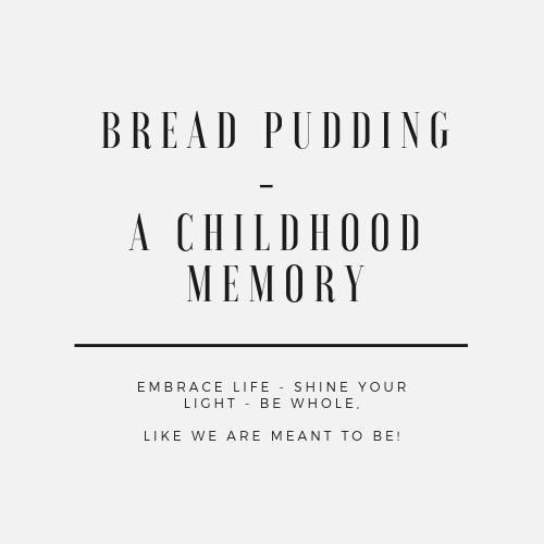 Bread Pudding – A Childhood Memory